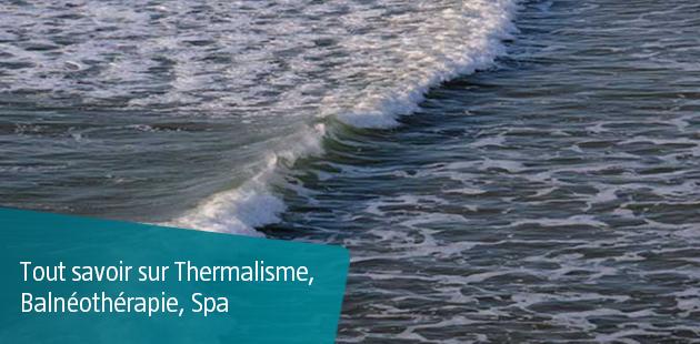Tout savoir sur Thermalisme, Balnéothérapie, Spa