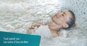 Tout savoir sur les soins d'Eau de Mer
