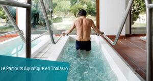 Le parcours Aquatique en Thalasso