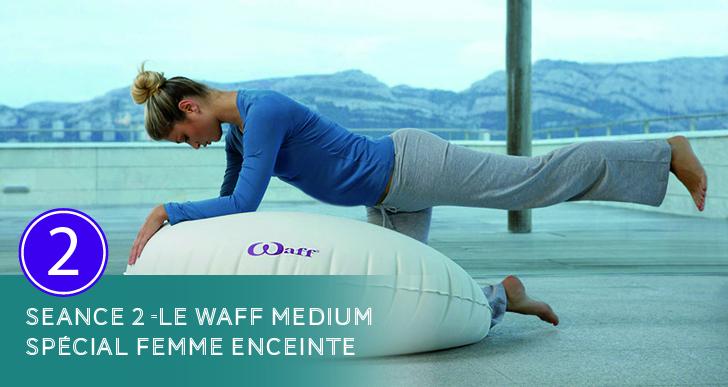 Le WAFF Médium Spécial Femme Enceinte – Séance n°2