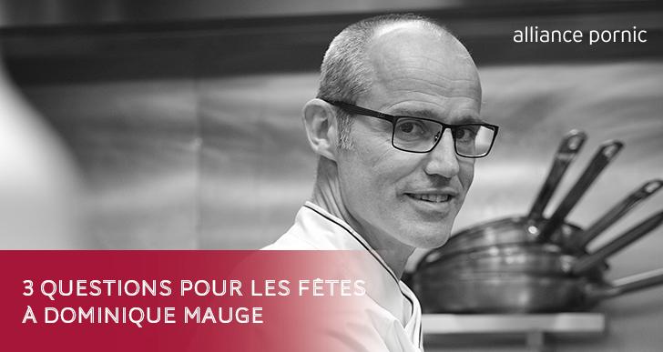 3 questions à Dominique MAUGE pour les menus de fêtes !